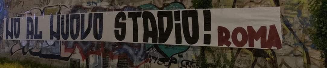 Striscione della Curva Sud a Roma: NO al nuovo Stadio! ROMA