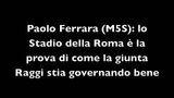Paolo Ferrara (M5S): lo Stadio della Roma è la prova di come la giunta Raggi stia governando bene